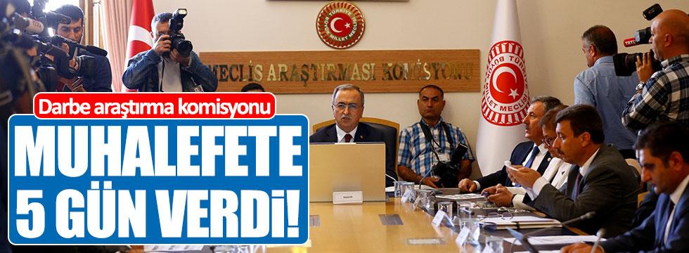 Darbe Komisyonu, muhalefete 5 gün süre verdi!