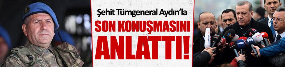 Erdoğan, şehit Tümgeneral Aydın'la olan son konuşmasını anlattı