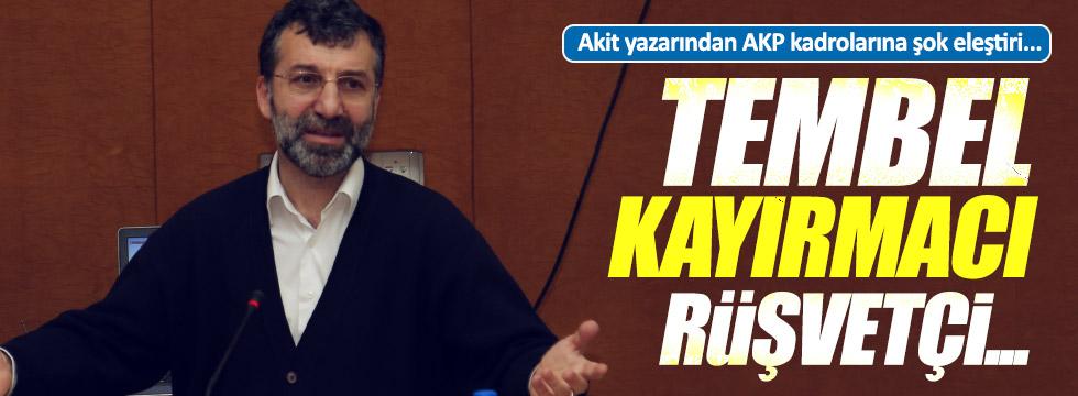 Akit yazarından, AKP kadrolarına ağır sözler!