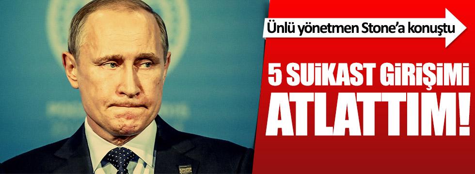 Putin: 5 kez suikast atlattım