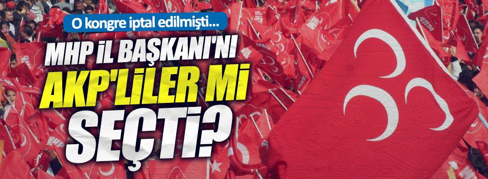 MHP İl Başkanı'nı AKP'liler seçmiş