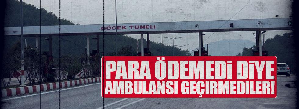 Ambulansı para vermedi diye tünelden geçirmediler