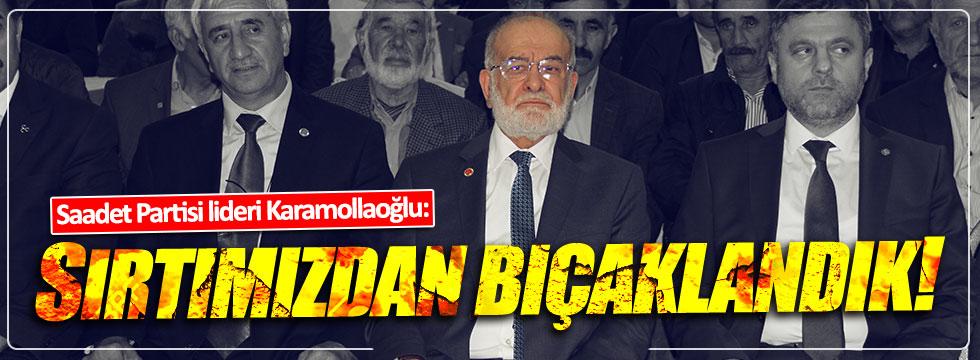 Saadet Partisi lideri Karamollaoğlu: Sırtımızdan bıçaklandık