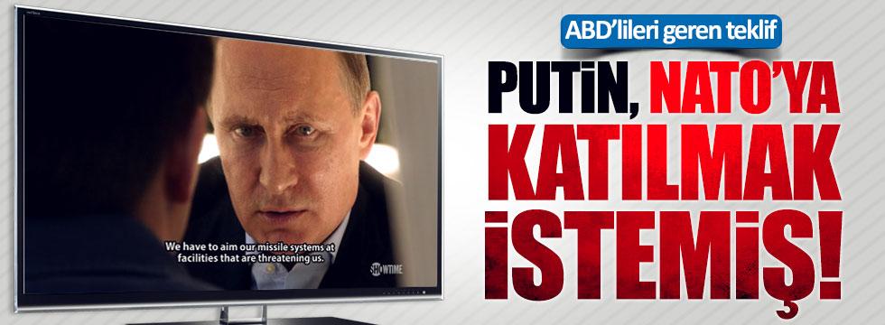 Putin, NATO'ya katılmak istemiş