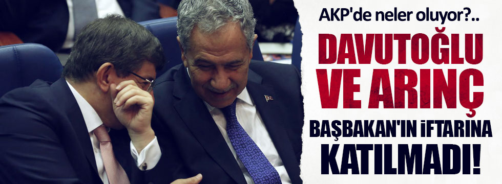 Arınç ve Davutoğlu Başbakan'ın iftarına katılmadı