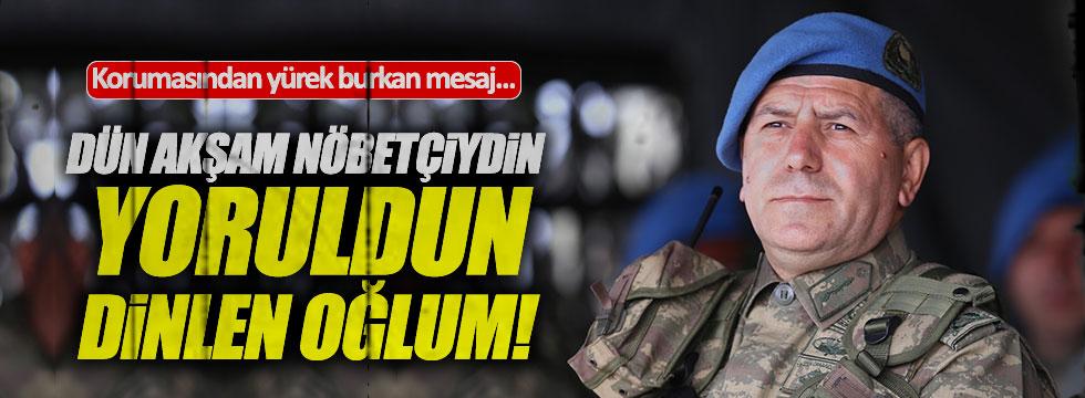 Şehit Tümgeneral Aydın'ın korumasından yürek burkan mesaj!