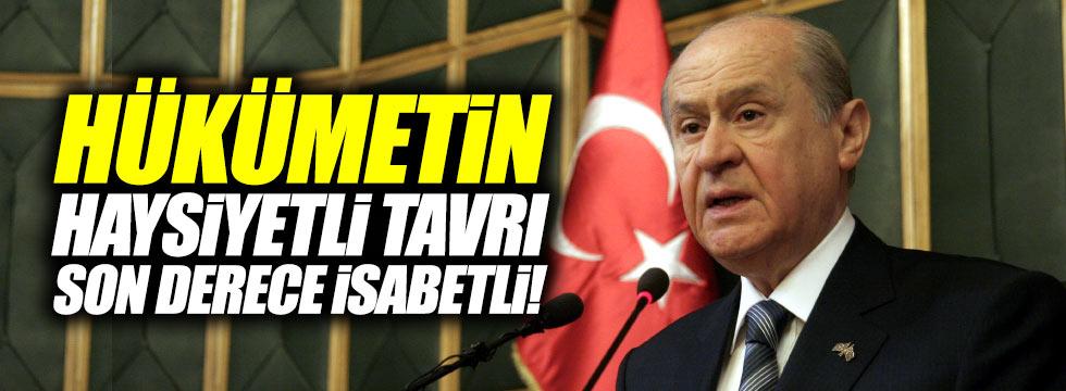 """Bahçeli: """"Hükümetin haysiyetli tavrı son derece isabetli"""""""