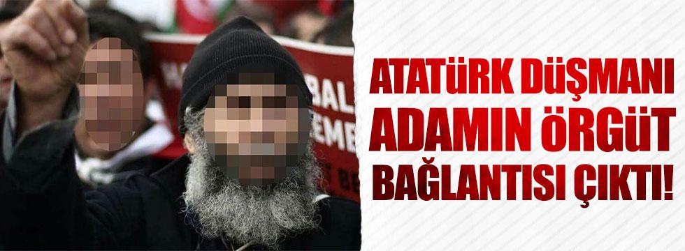 Atatürk'e hakaret eden adamın örgüt bağlantısı çıktı