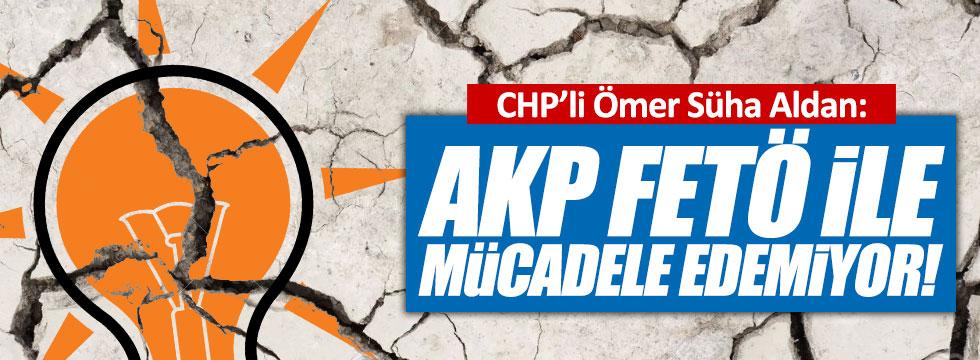 """Aldan: """"AKP, FETÖ ile mücadele edemiyor"""""""