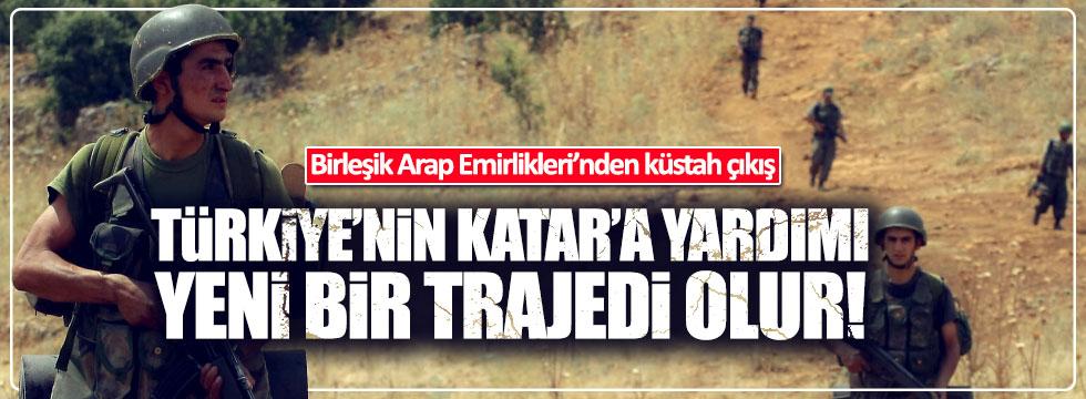 BAE: Türkiye'nin Katar'a yardımı yeni bir trajedi olur