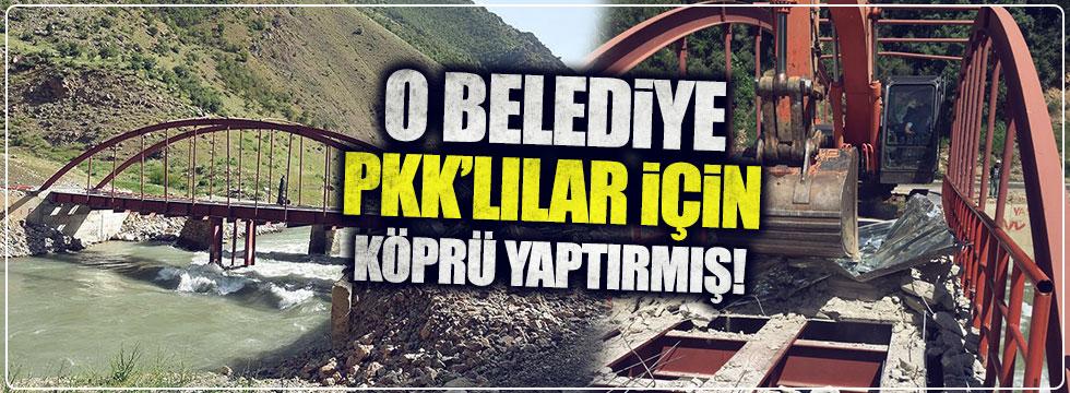 O belediye PKK'lılar için köprü yaptırmış