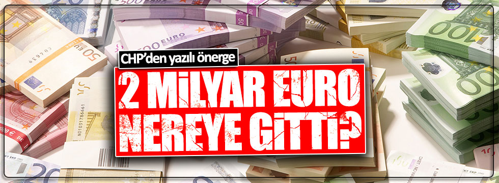 CHP 2 milyar euroyu sordu