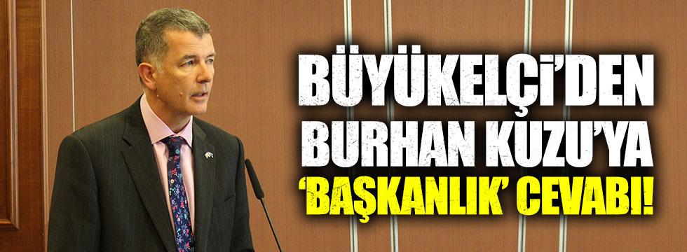 """Büyükelçi'den Burhan Kuzu'ya """"Başkanlık"""" cevabı.."""