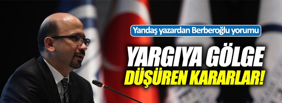 """Yandaş yazardan """"Enis Berberoğlu"""" yorumu: Yargıya gölge düşüren kararlar..."""