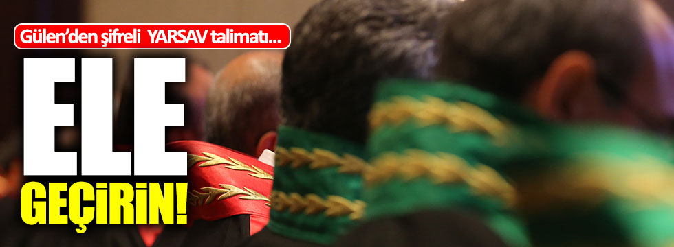 Gülen'den şifreli YARSAV talimatı: Ele geçirin