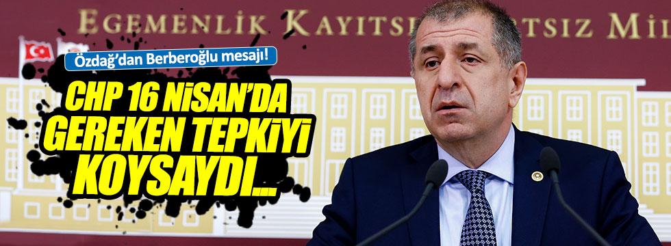 Ümit Özdağ'dan Berberoğlu mesajı: CHP 16 Nisan'da gereken tepkiyi koysaydı...