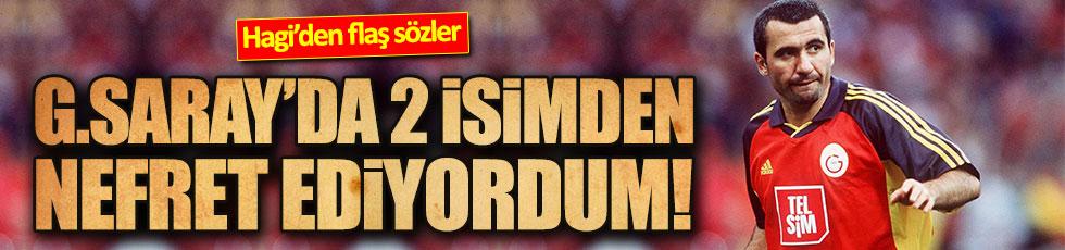 Hagi: Galatasaray'da nefret ettiğim iki isim...