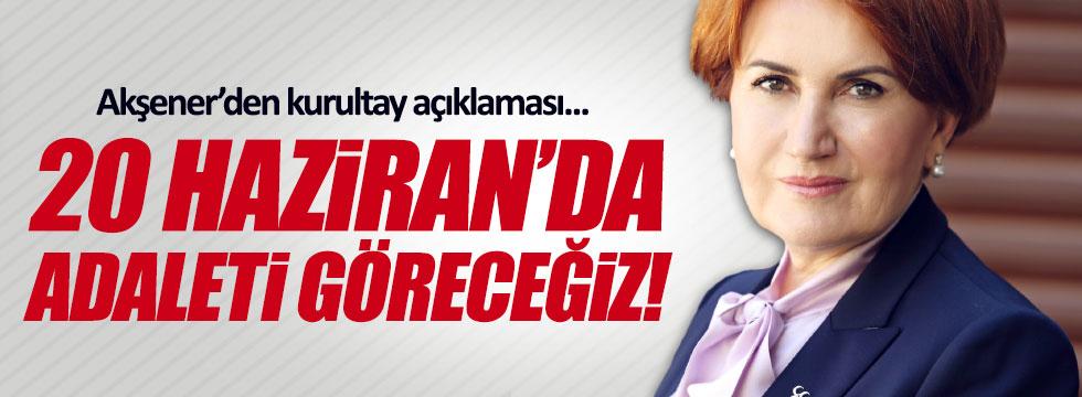 """Akşener'den """" Kurultay"""" açıklaması : 20 Haziran'da adaleti göreceğiz!"""