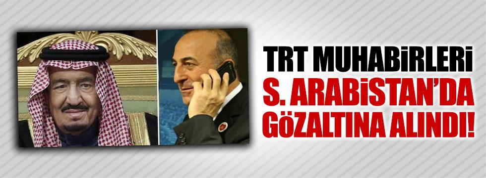 TRT muhabirleri Suudi Arabistan'da gözaltına alındı
