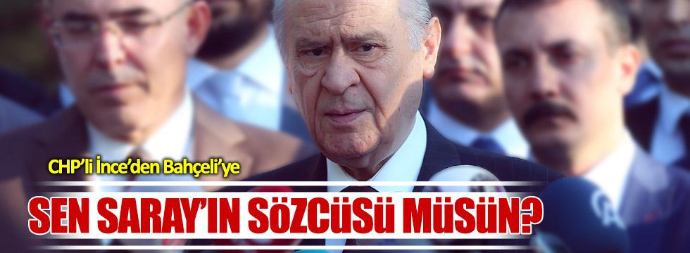 CHP'li İnce'den Bahçeli'ye: Sen Saray'ın sözcüsü müsün?