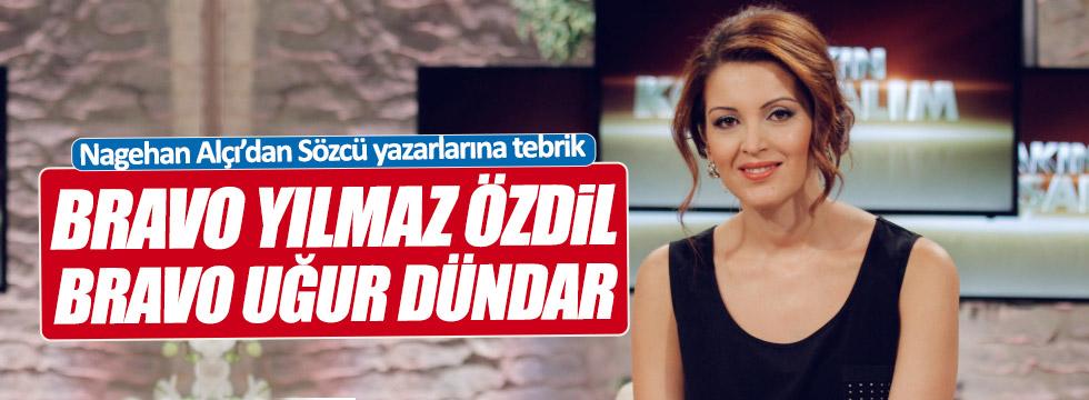 Nagehan Alçı'dan Sözcü yazarlarına tebrik: Bravo Yılmaz Özdil, Bravo Uğur Dündar !
