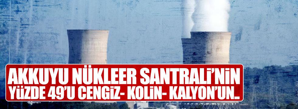 Akkuyu Nükleer Santrali'nin %49'u Cengiz-Kolin-Kalyon'un !
