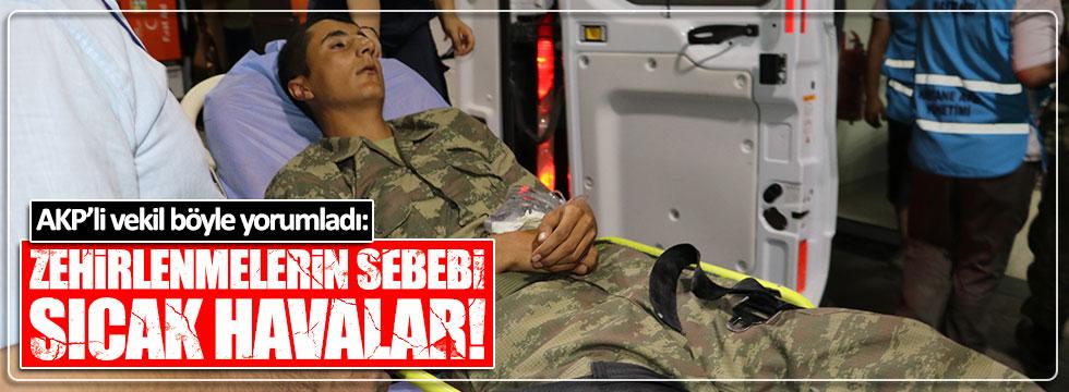 AKP'li vekil asker zehirlenmelerini hava sıcaklığına bağladı!