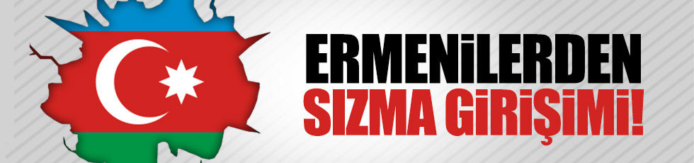 Ermenilerden, Azerbaycan cephesine sızma girişimi!