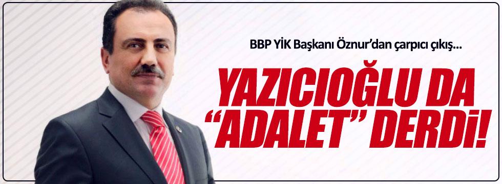 """BBP'li Öznur: """"Yazıcıoğlu da adalet derdi"""""""