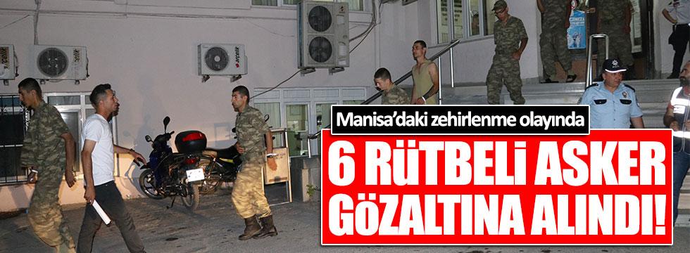 Manisa'daki zehirlenme olayında 6 rütbeli asker gözaltına alındı