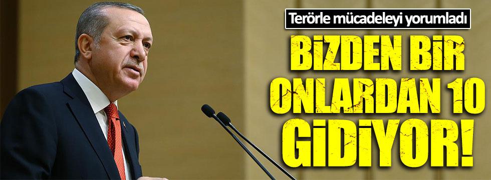 Erdoğan'dan terör yorumu: Bizden bir, onlardan 10 gidiyor