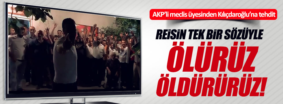 AKP'li meclis üyesinden Kılıçdaroğlu'na ölüm tehdidi!