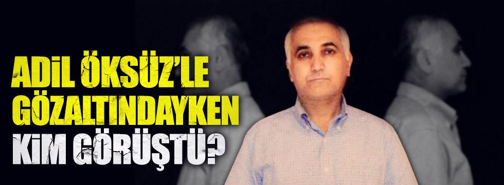 İddianamede flaş detay: Başbakanlık Müşaviri ile gözaltındayken görüşmüş