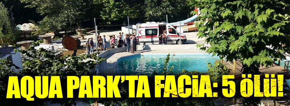 Aqua Park'ta facia: 5 ölü