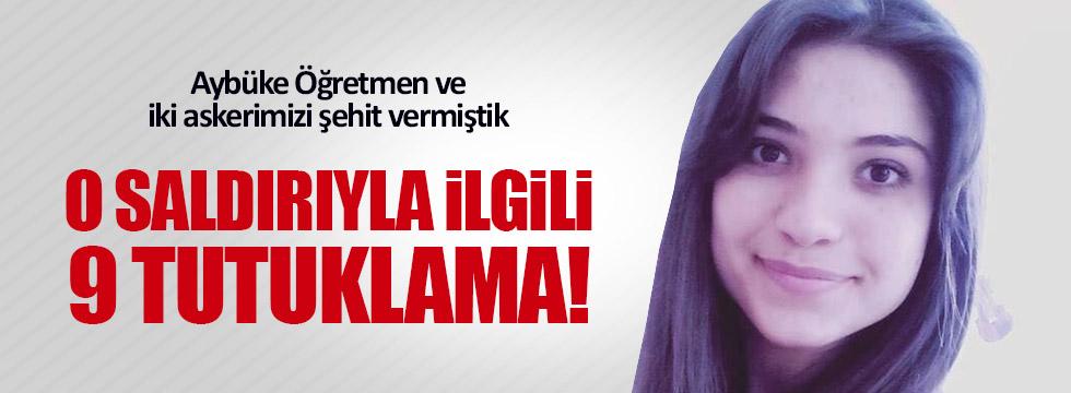 Aybüke Öğretmen'in şehit olduğu saldırıya 9 tutuklama