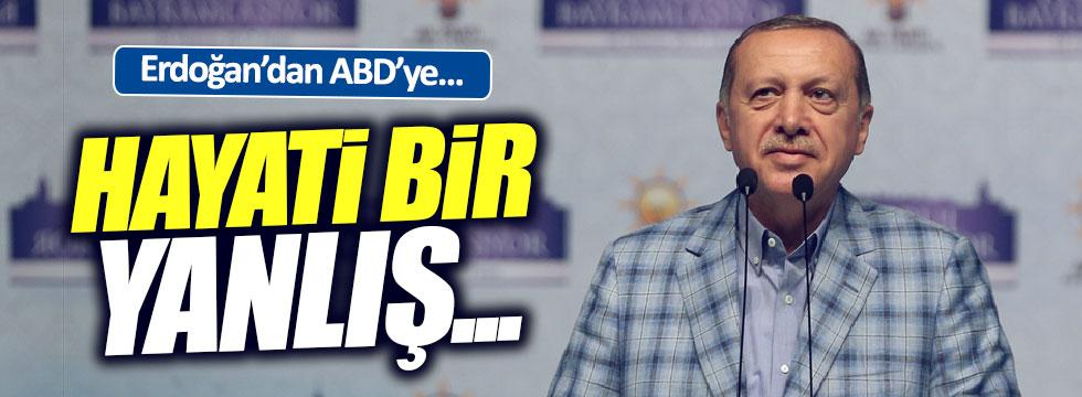 Erdoğan'dan ABD'ye: Hayati bir yanlış...