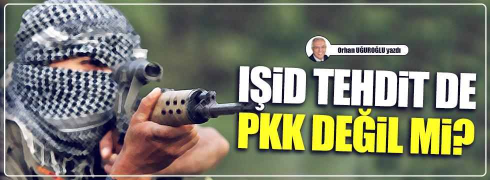 IŞİD tehdit de PKK değil mi?
