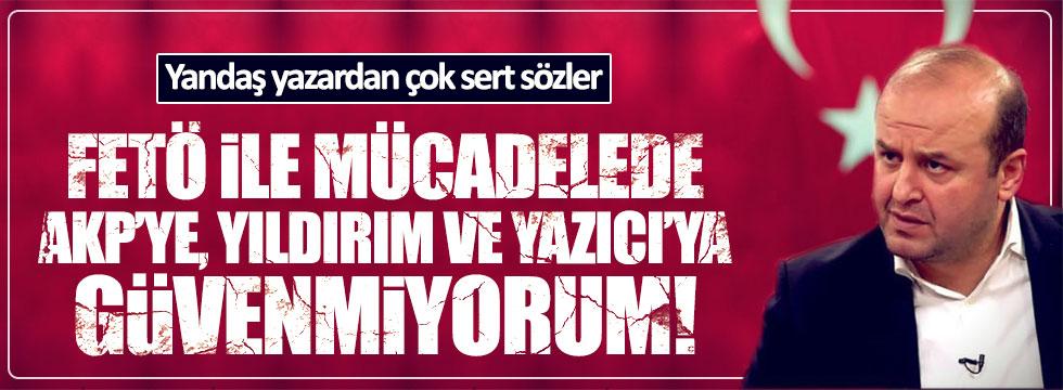 Ömer Turan'dan AKP, Yıldırım ve Yazıcı'ya sert sözler