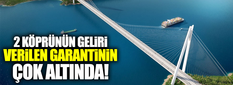 İki köprünün geliri Avrasya Tüneli ve 3. köprünün garantisine yetmedi