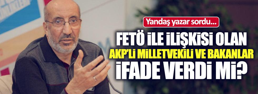 Dilipak'tan FETÖ isyanı:AKP'li vekiller ifade verdi mi?