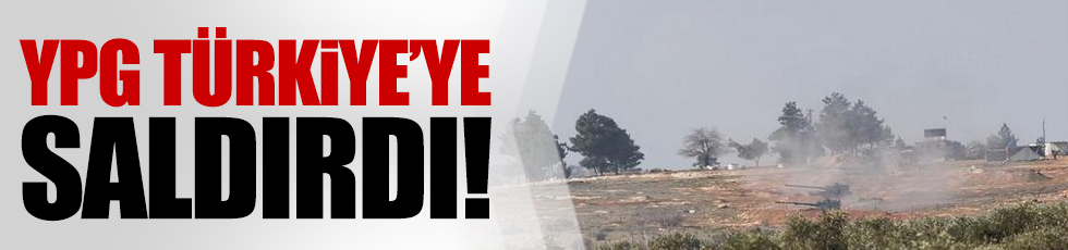 YPG Türkiye'ye saldırdı!