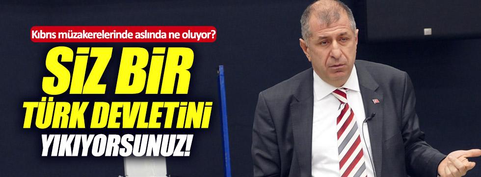 Özdağ'dan hükümete: Türk devletini yıkıyorsunuz!