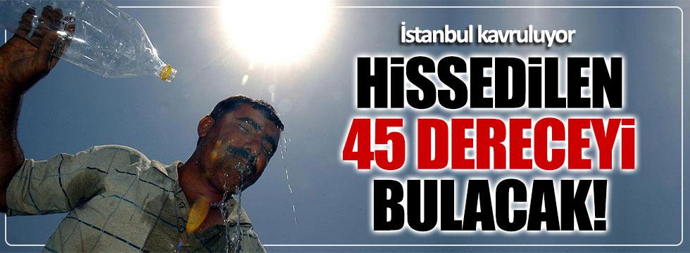 İstanbul'da hissedilen sıcaklık 45 dereceyi bulacak