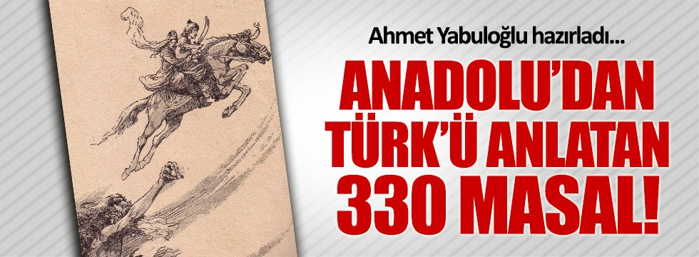 Anadolu'dan Türk'ü anlatan 330 masal