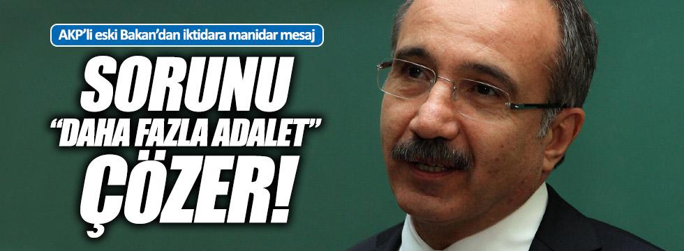 AKP'li eski Bakan da 'Adalet' dedi
