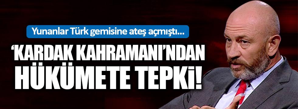 Kardak Kahramanı Ali Türkşen isyan etti