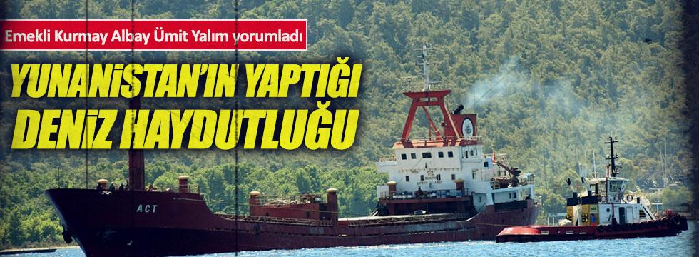 """""""Yunanistan'ın yaptığı deniz haydutluğu"""""""