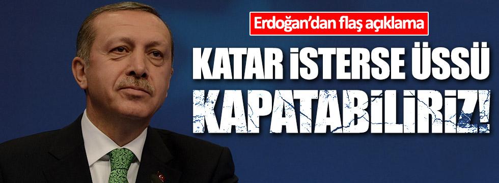 Erdoğan: Katar talep ederse Türk üssünü kapatabiliriz