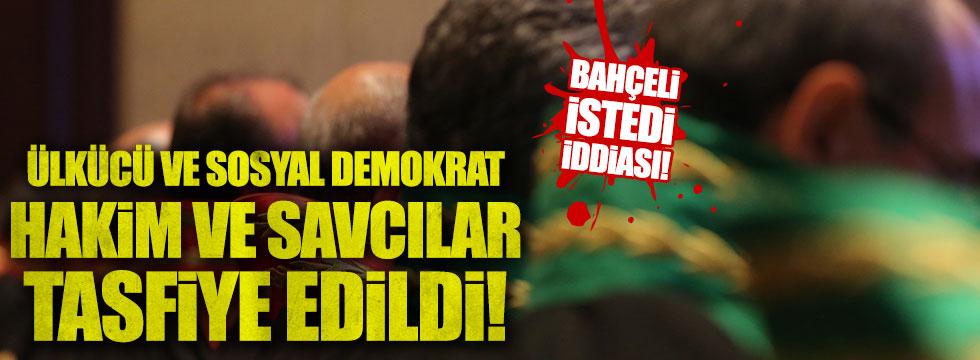 Ülkücü ve sosyal demokrat hakim, savcılar tasfiye edildi