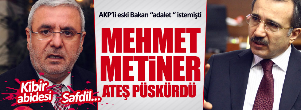 """AKP'li eski Bakan """"adalet"""" istedi; Metiner ateş püskürdü"""
